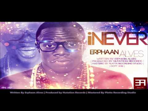 New Erphaan Alves : I NEVER [2013 Trinidad Release][Produced By Nutation Records]