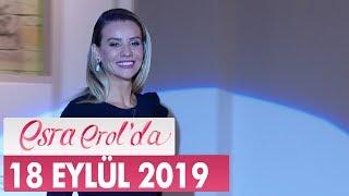Esra Erol'da 18 Eylül 2019 - Tek Parça