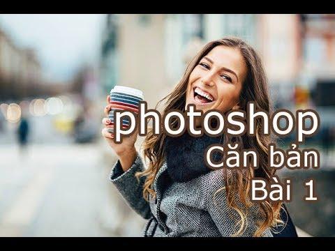 Học Photoshop căn bản - BÀI 1: Khái niệm về photoshop