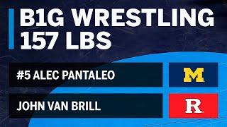 157 LBS: #5 Alec Pantaleo (Michigan) vs. John Van Brill (Rutgers) | Big Ten Wrestling