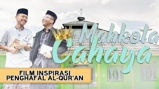 Download lagu MAHKOTA CAHAYA - Film Pendek Inspirasi Penghafal Al-Qur'an