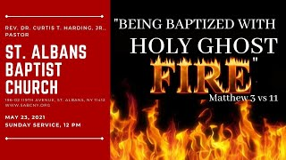"""""""Being Baptized With Holy Ghost Fire""""  St. Albans Baptist Church Pentecostal Sunday May 23rd. 2021"""
