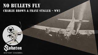 No Bullets Fly – Charlie Brown and Franz Stigler – Sabaton History 016