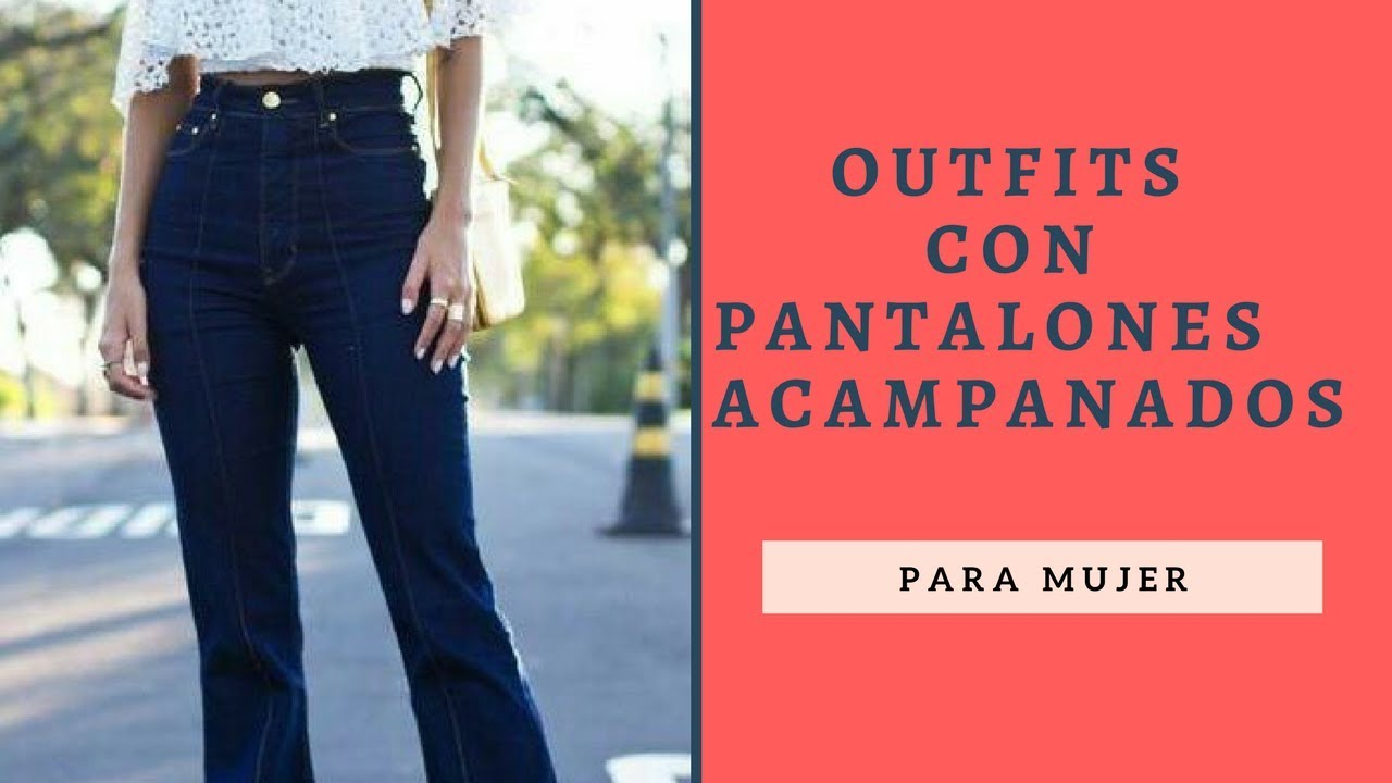 outfits pantalones campana