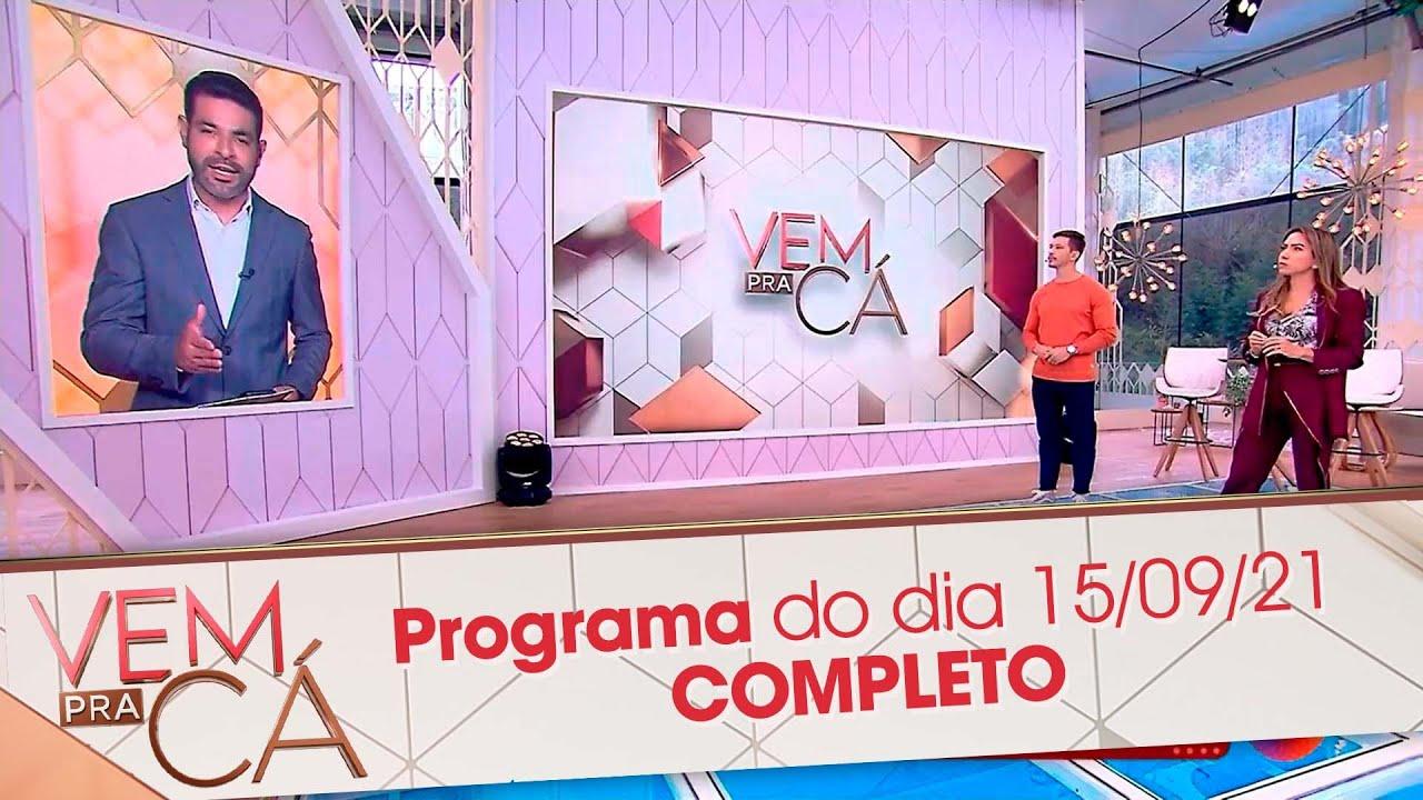Programa Completo   Vem Pra Cá (14/09/21)
