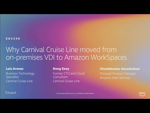 AWS re:Invent 2019: Carnival Cruise Line moved from on-premises VDI to Amazon WorkSpaces (EUC338)