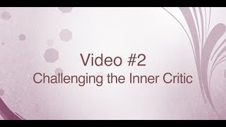 "Challenging the Inner Critic - ""3 Mind Shifts"" Series - Video #2"