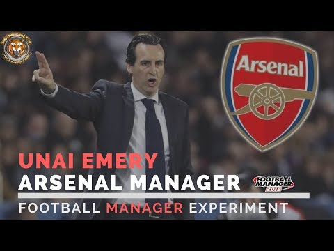 Unai Emery Arsenal Manager | Football Manager Experiment