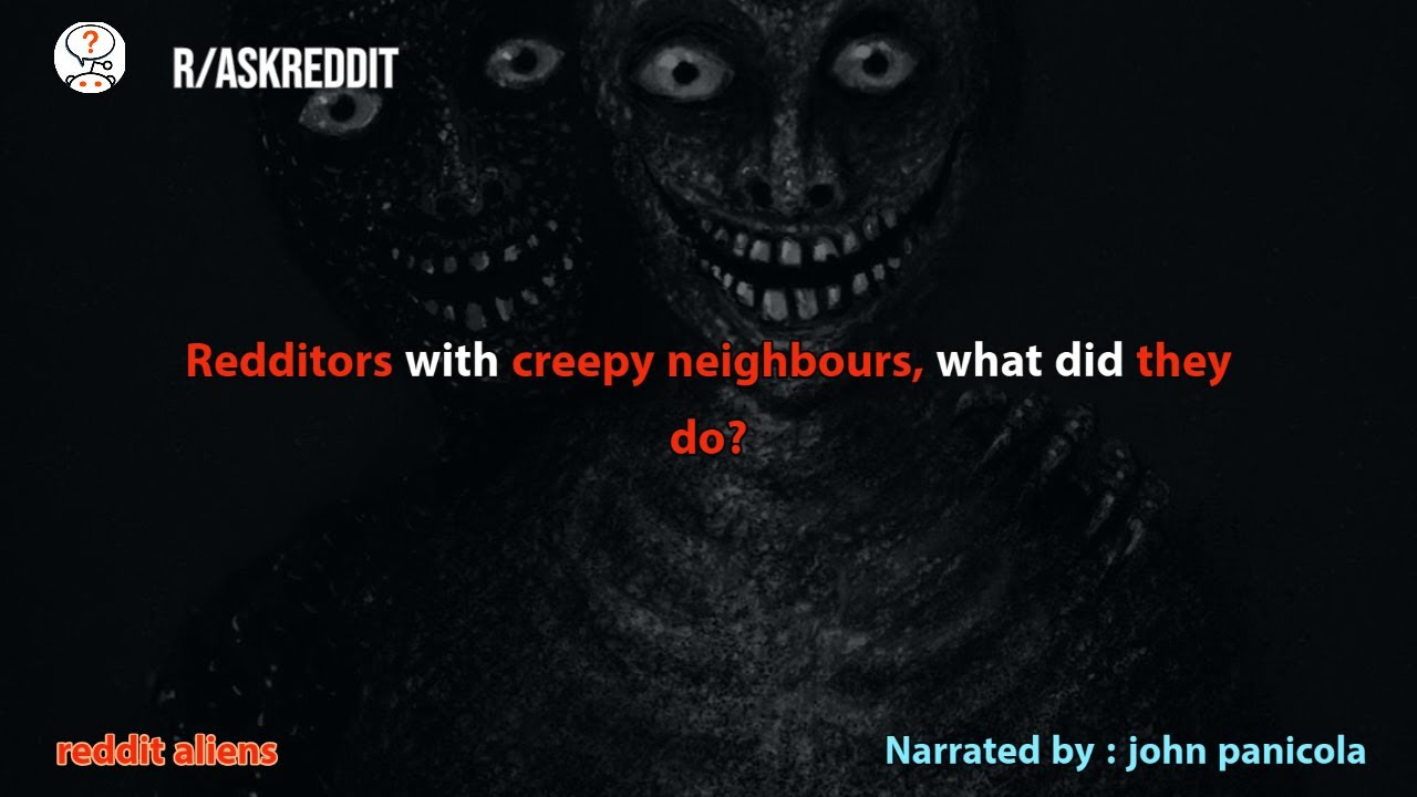 Redditors with creepy neighbours, what did they do? r/AskReddit