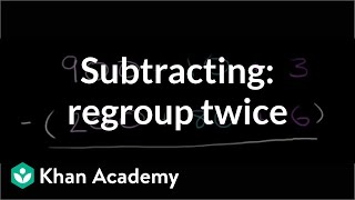 Subtracting: regrouping twice | Addition and subtraction | Arithmetic | Khan Academy