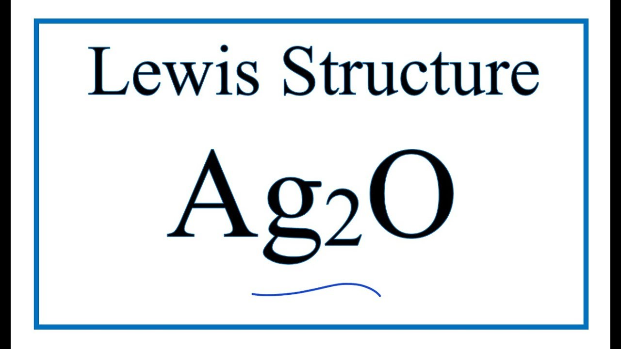 How To Draw The Lewis Dot Structure For Ag2o Silver I Oxide Youtube