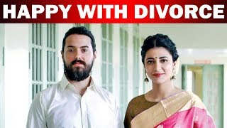 Happy with Divorce – Shruthi Hassan