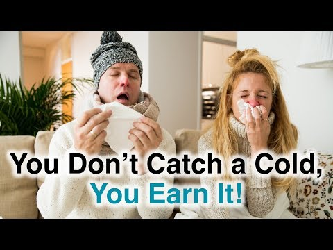 You Don't Catch A Cold, You Earn It!