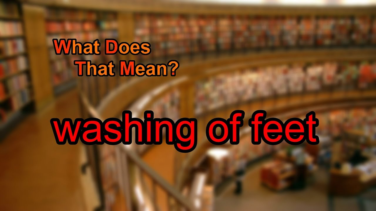 What Does Washing Of Feet Mean Youtube
