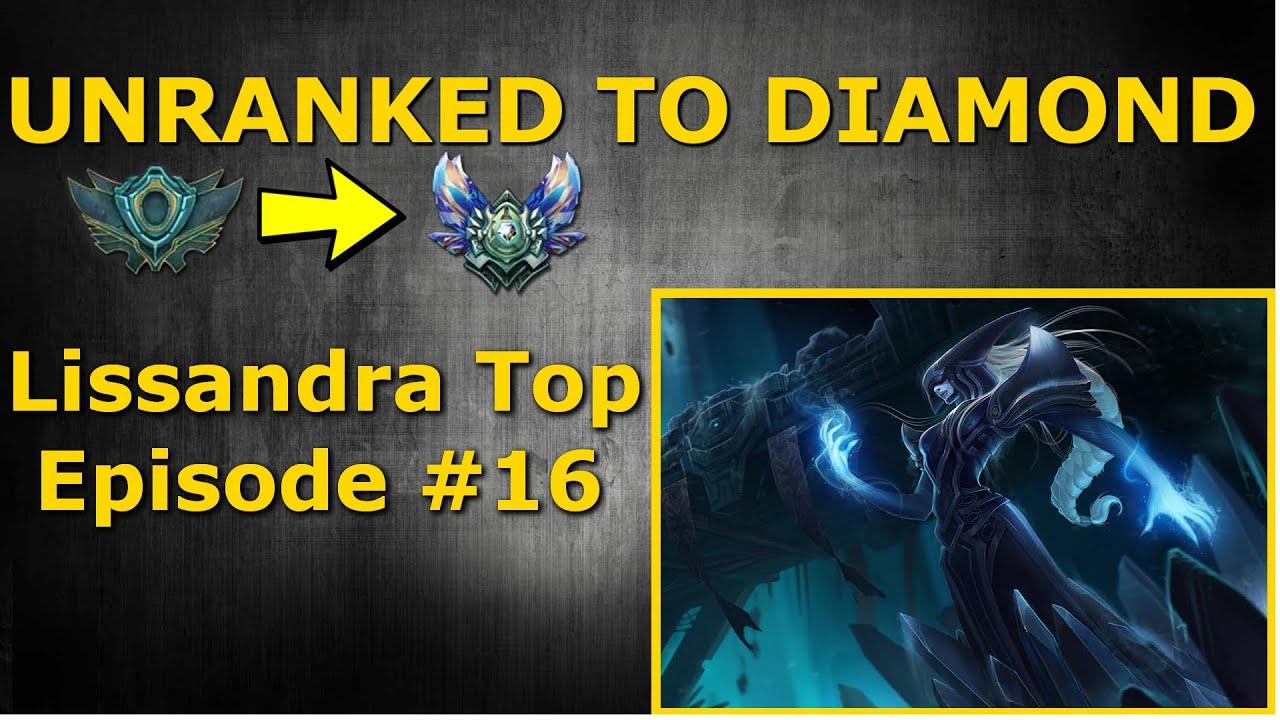 Unranked to Diamond - Lissandra Top Season 6 - Episode #16