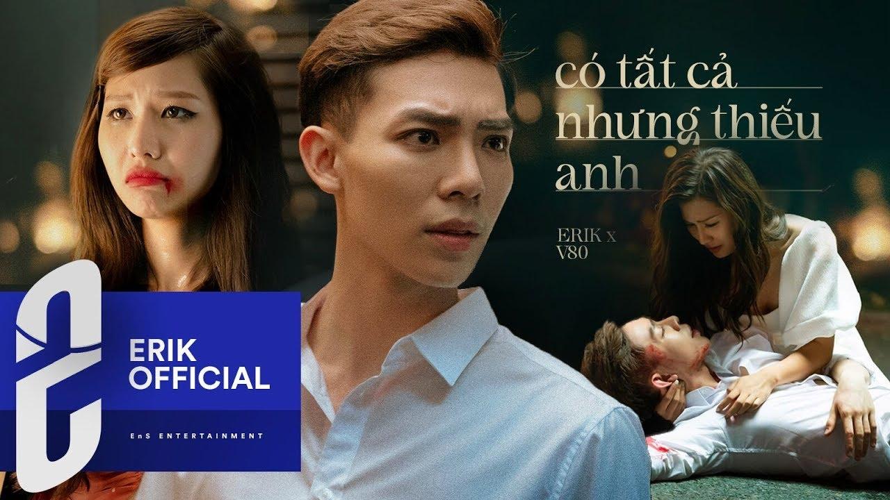 Download ERIK - 'Có Tất Cả Nhưng Thiếu Anh' (Official MV)