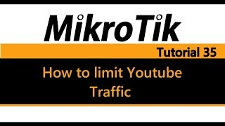 MikroTik Tutorial 35 - How to limit Youtube traffic