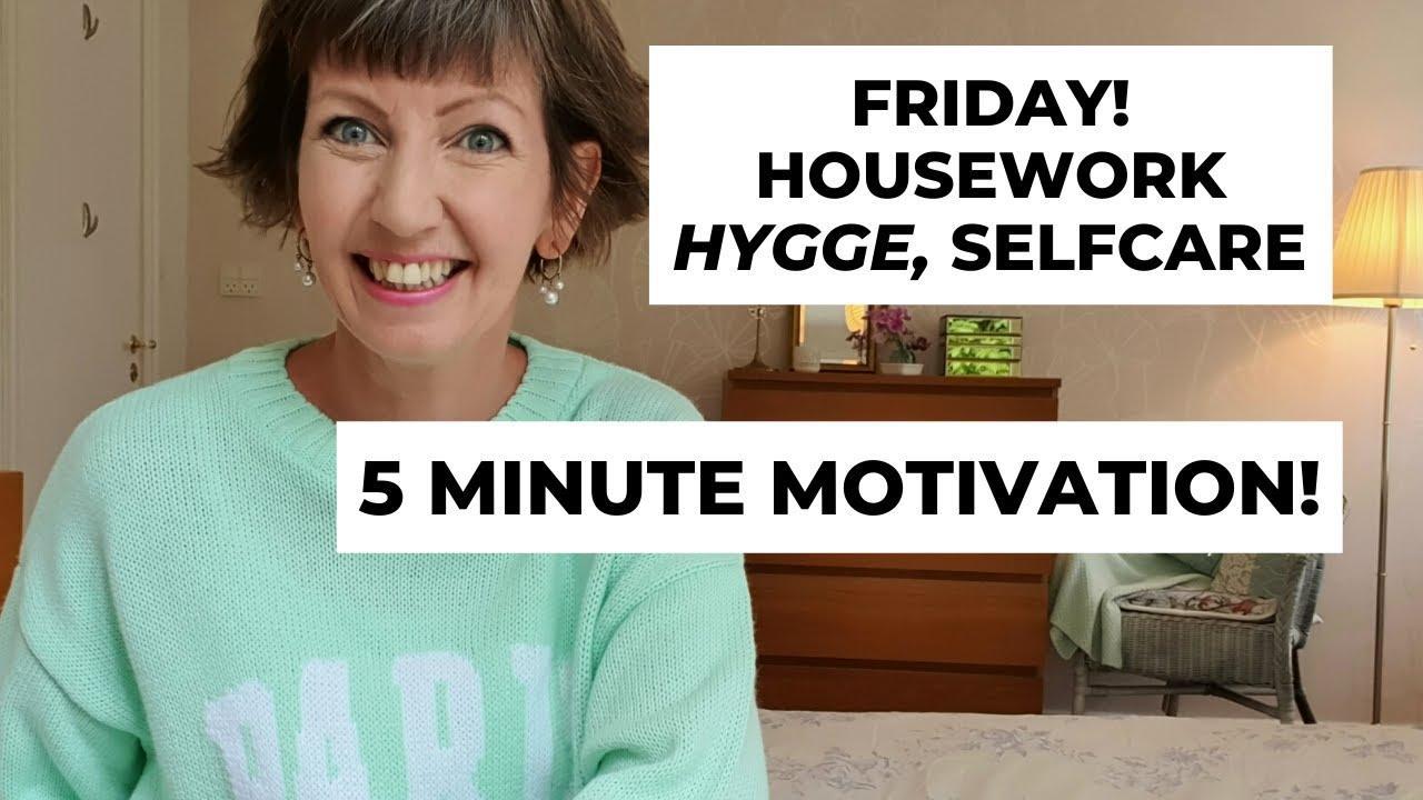 Friday - 5 Minute Motivation! Housework, Hygge, Selfcare! Flylady Zone 4