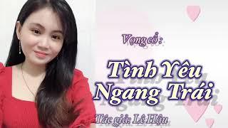 VC: Tình Yêu Ngang Trái //tác giả: Lê Hậu //TB: T.Oanh
