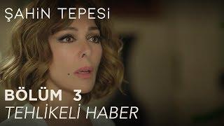 Şahin Tepesi 3. Bölüm - Tehlike Haber