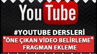 Youtube kanalı için öne çıkan video belirleme ve fragman ekleme