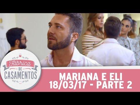 Fábrica De Casamentos | Mariana E Eli | Parte 2