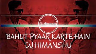 Bahut Pyaar Karte Hain Tumko Sanam   Siddharth Slathia   Love Mix   DJ Himanshu..
