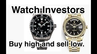 Rolex Watch Investors - Buy High and Sell LOW!