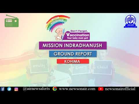 Ground report on Mission Indradhanush from Kohima.