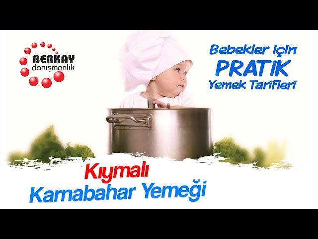 Kıymalı Karnabahar Yemeği Tarifi -  Bebekler İçin Sebze Yemekleri - Pratik Bebek Yemekleri