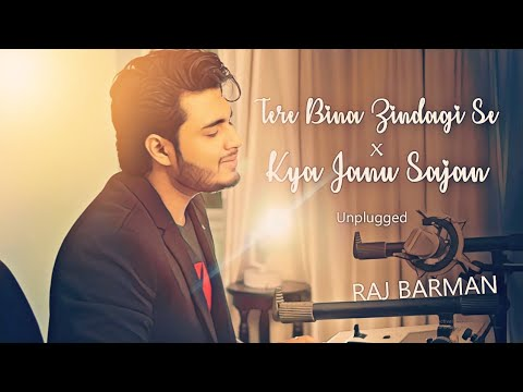 Tere Bina Zindagi Se & Kya Janu Sajan | Raj Barman | Unplugged Cover | Old Bollywood Mashup
