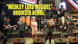 ♫♫medley Luis Miguel - Orquesta Bembe - Casa De La Salsa 27 07 18