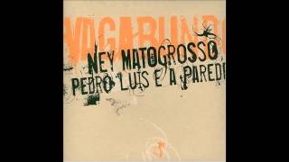 Ney Matogrosso e Pedro Luiz e a Parede - Vagabundo 2004 [CD Completo] Full Album