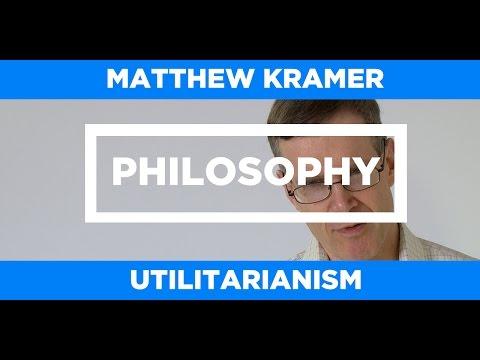 PHILOSOPHY - Utilitarianism - Matthew Kramer