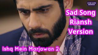 Ishq Mein Marjawan 2 Sad Song | Riansh Version | Colors | CODE NAME BADSHAH