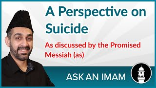 A Perspective on Suicide | The Promised Messiah (as) | Ask An Imam