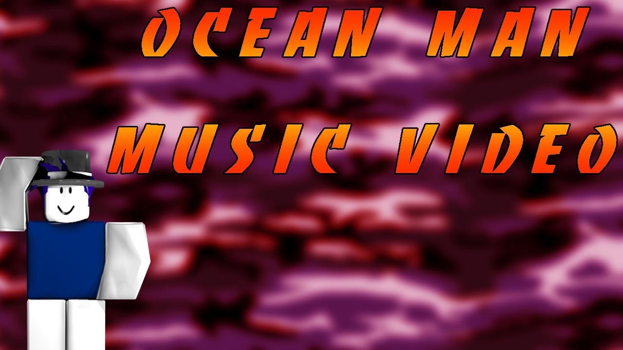 Ocean Man Roblox Music Video Youtube
