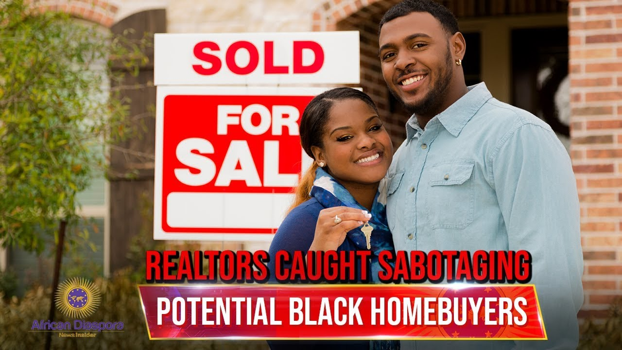Realtors Caught Sabotaging Potential Black Homebuyers & Favoring White Homebuyers