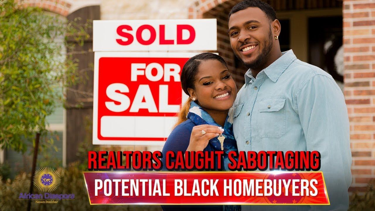 Realtors Caught Sabotaging Potential Black Homebuyers & Favoring White Homebuyers