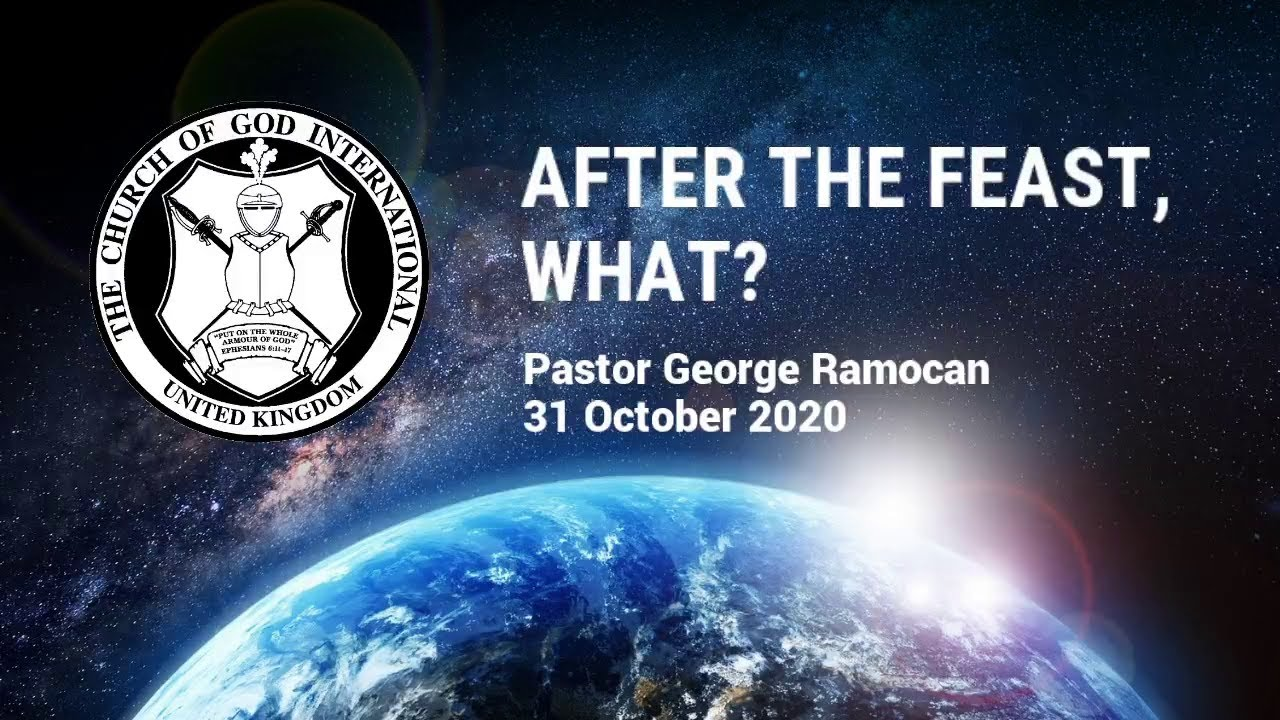 CGI UK - 31 Oct 2020 - After the Feast, What? - Pastor George Ramocan
