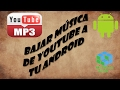 Como bajar música de youtube a tu android (sin pc)