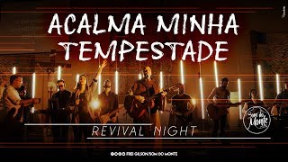 Acalma minha tempestade | Revival Night - Som do Monte