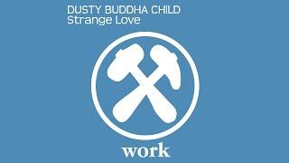 Dusty Buddha Child - Strange Love (Radio Edit) [Official]