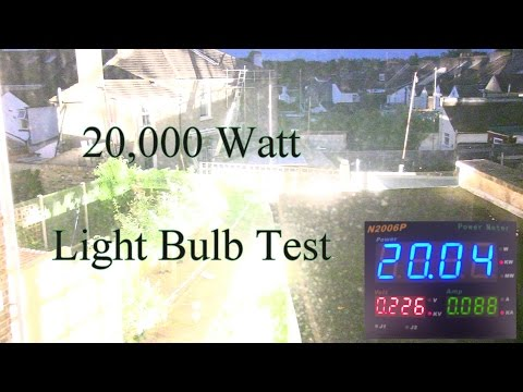 20,000 Watt Light Bulb Test
