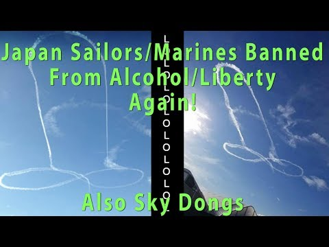 Sailor and Marines In Japan BANNED From Alcohol/Libbo AGAIN!  Also Sky Dongs