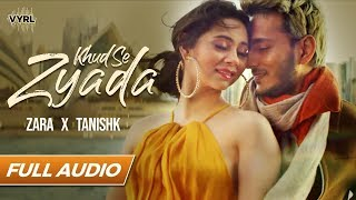 Khud Se Zyada - Full Audio - Zara Khan | Tanishk Bagchi  | VYRLOriginals