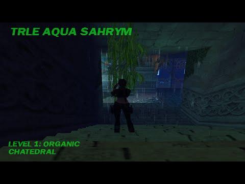 TRLE AQUA SAHRYM PART 1 : ORGANIC CATHEDRAL
