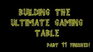Bgbc S2e36:  Building The Ultimate Gaming Table Ep. 11-finished!