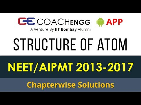 NEET Problems | Structure of Atom | 2013 to 2017 | Chapterwise Solutions by Rohit Dahiya