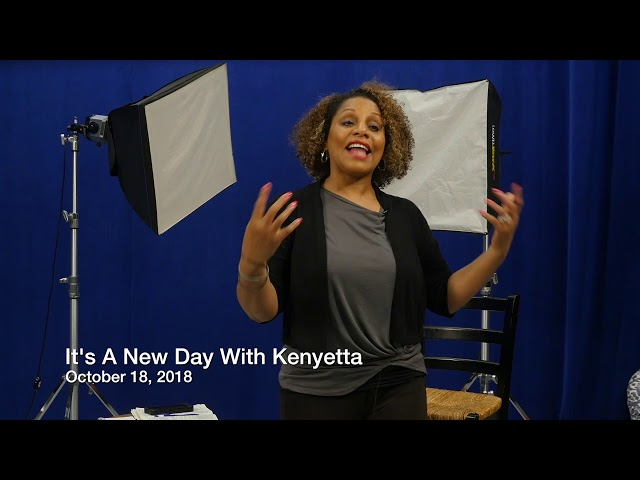 Its A New Day with Kenyetta 10 18 18